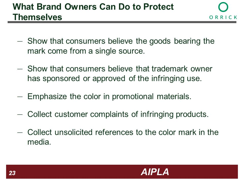 23 23 AIPLA Firm Logo What Brand Owners Can Do to Protect Themselves Show that consumers believe the goods bearing the mark come from a single source.