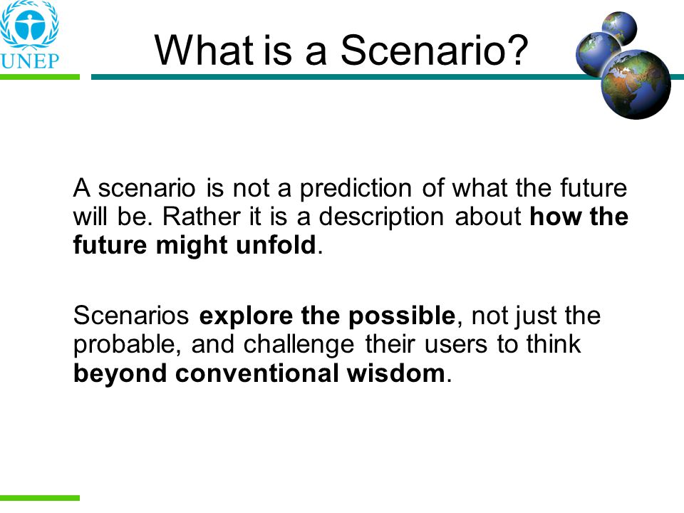 What is a Scenario.A scenario is not a prediction of what the future will be.