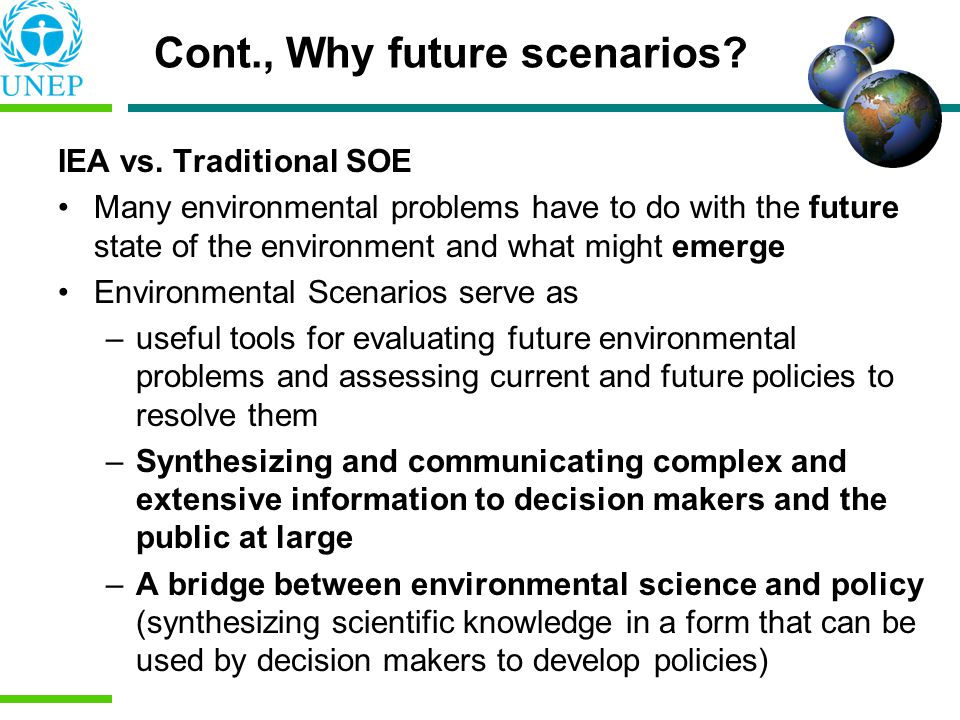 IEA vs. Traditional SOE Many environmental problems have to do with the future state of the environment and what might emerge Environmental Scenarios