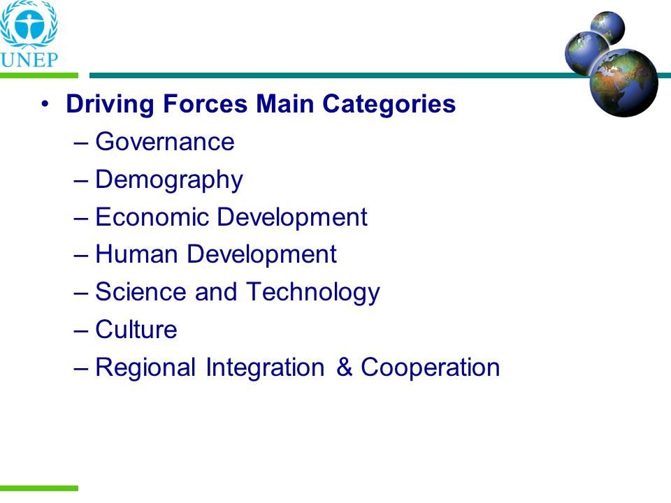 Driving Forces Main Categories –Governance –Demography –Economic Development –Human Development –Science and Technology –Culture –Regional Integration & Cooperation