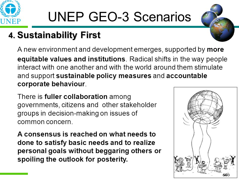 4. Sustainability First A new environment and development emerges, supported by more equitable values and institutions. Radical shifts in the way peop