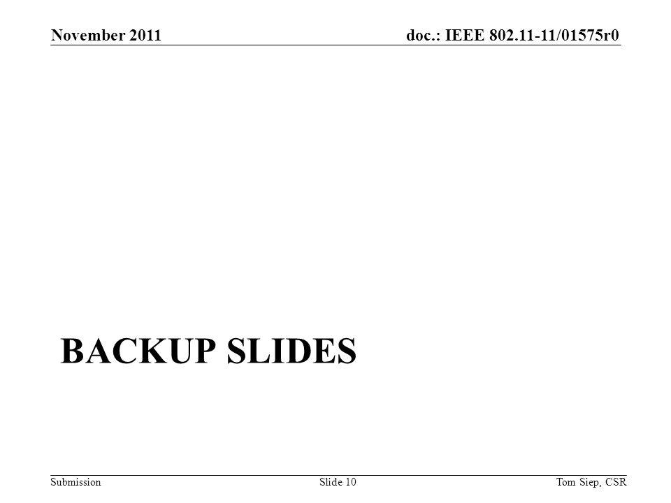 doc.: IEEE 802.11-11/01575r0 Submission BACKUP SLIDES November 2011 Tom Siep, CSRSlide 10