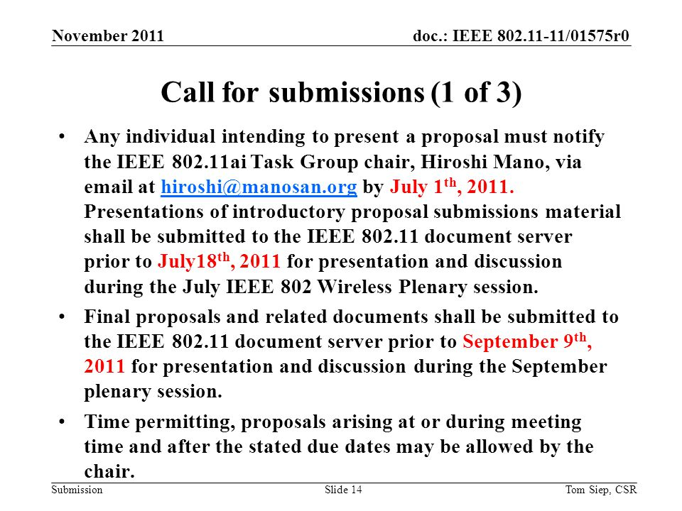doc.: IEEE 802.11-11/01575r0 Submission Call for submissions (1 of 3) Any individual intending to present a proposal must notify the IEEE 802.11ai Task Group chair, Hiroshi Mano, via email at hiroshi@manosan.org by July 1 th, 2011.