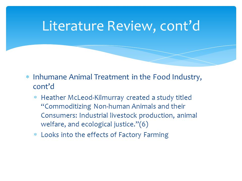 Inhumane Animal Treatment in the Food Industry, contd Heather McLeod-Kilmurray created a study titled Commoditizing Non-human Animals and their Consum