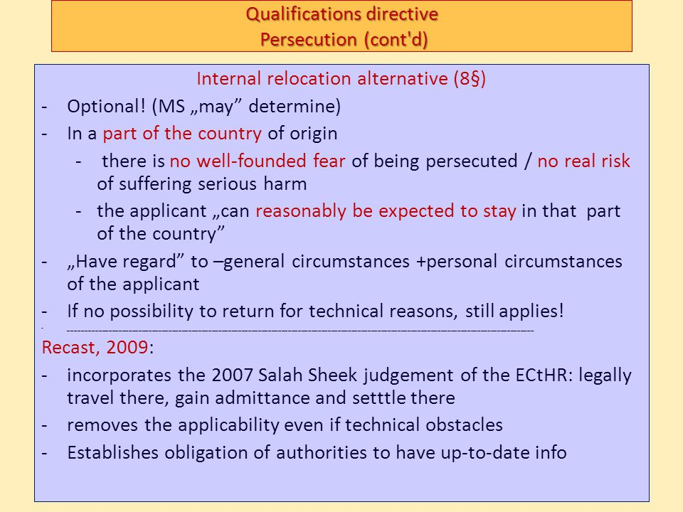 Qualifications directive Persecution (cont'd) Internal relocation alternative (8§) -Optional! (MS may determine) -In a part of the country of origin -
