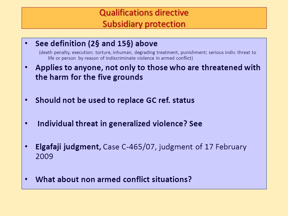 Qualifications directive Subsidiary protection See definition (2§ and 15§) above (death penalty, execution; torture, inhuman, degrading treatment, pun