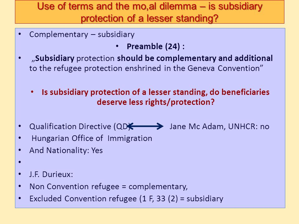 Use of terms and the mo,al dilemma – is subsidiary protection of a lesser standing? Complementary – subsidiary Preamble (24) : Subsidiary protection s