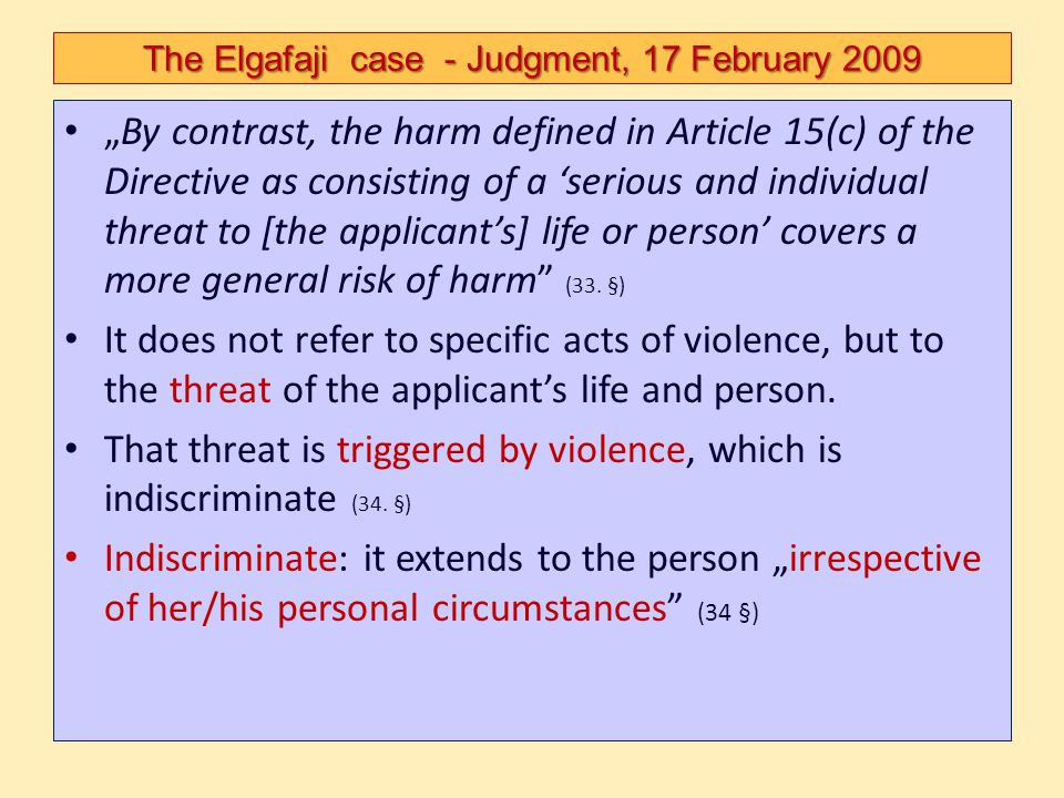 The Elgafaji case - Judgment, 17 February 2009 By contrast, the harm defined in Article 15(c) of the Directive as consisting of a serious and individu