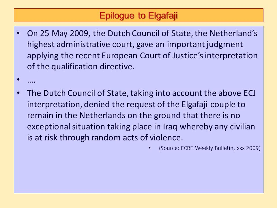 Epilogue to Elgafaji On 25 May 2009, the Dutch Council of State, the Netherlands highest administrative court, gave an important judgment applying the
