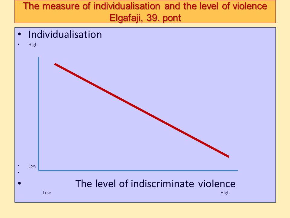 The measure of individualisation and the level of violence Elgafaji, 39. pont Individualisation High Low The level of indiscriminate violence LowHigh