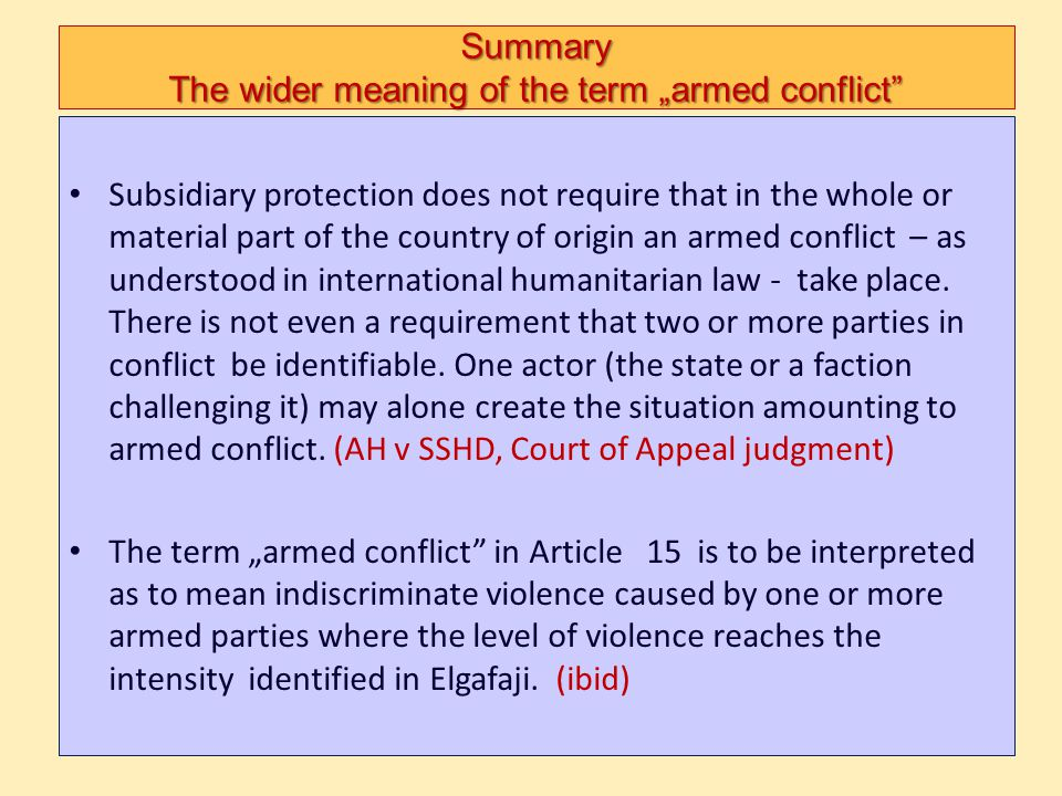 Summary The wider meaning of the term armed conflict Subsidiary protection does not require that in the whole or material part of the country of origi