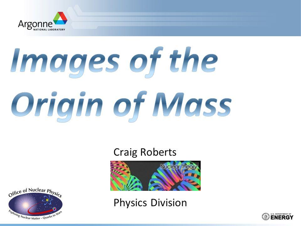 Flavor separation of proton form factors Very different behavior for u & d quarks Means apparent scaling in proton F2/F1 is purely accidental MENU 2013: 30/09-04/10 Craig Roberts: Images of the Origin of Mass (44p) 32 Cates, de Jager, Riordan, Wojtsekhowski, PRL 106 (2011) 252003 Q 4 F 2 q / Q 4 F 1 q