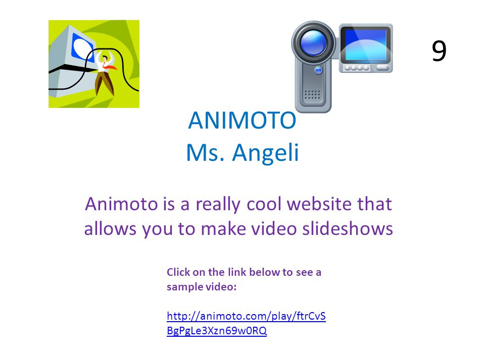 ANIMOTO Ms. Angeli Animoto is a really cool website that allows you to make video slideshows Click on the link below to see a sample video: http://ani
