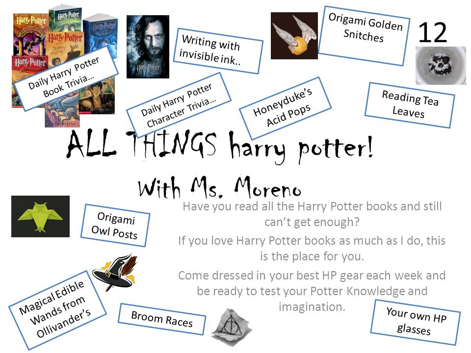 ALL THINGS harry potter ! With Ms. Moreno Have you read all the Harry Potter books and still cant get enough? If you love Harry Potter books as much a