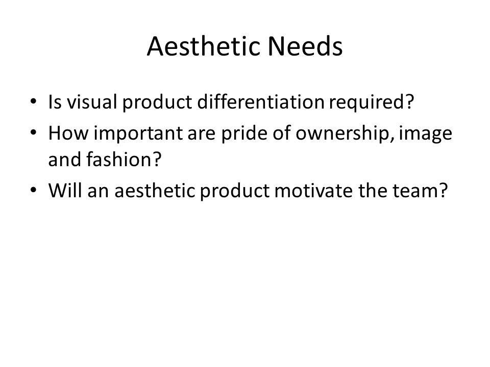 Aesthetic Needs Is visual product differentiation required.