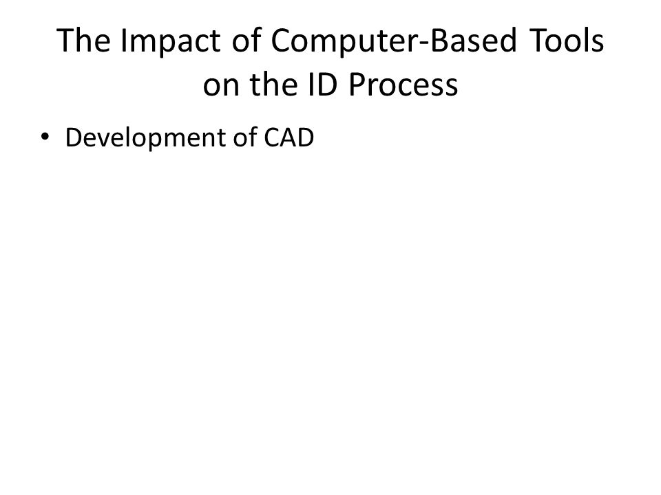 The Impact of Computer-Based Tools on the ID Process Development of CAD