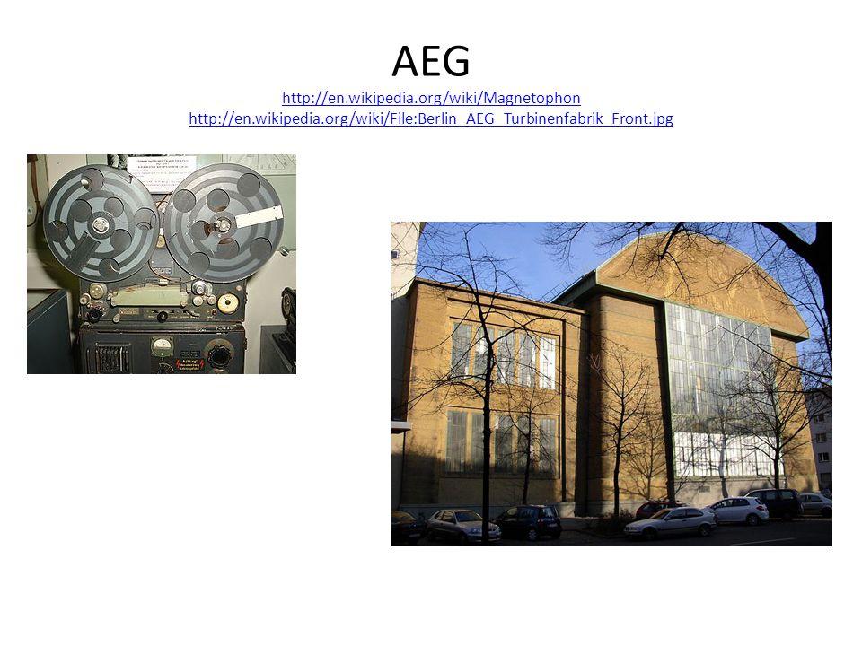 AEG http://en.wikipedia.org/wiki/Magnetophon http://en.wikipedia.org/wiki/File:Berlin_AEG_Turbinenfabrik_Front.jpg http://en.wikipedia.org/wiki/Magnetophon http://en.wikipedia.org/wiki/File:Berlin_AEG_Turbinenfabrik_Front.jpg