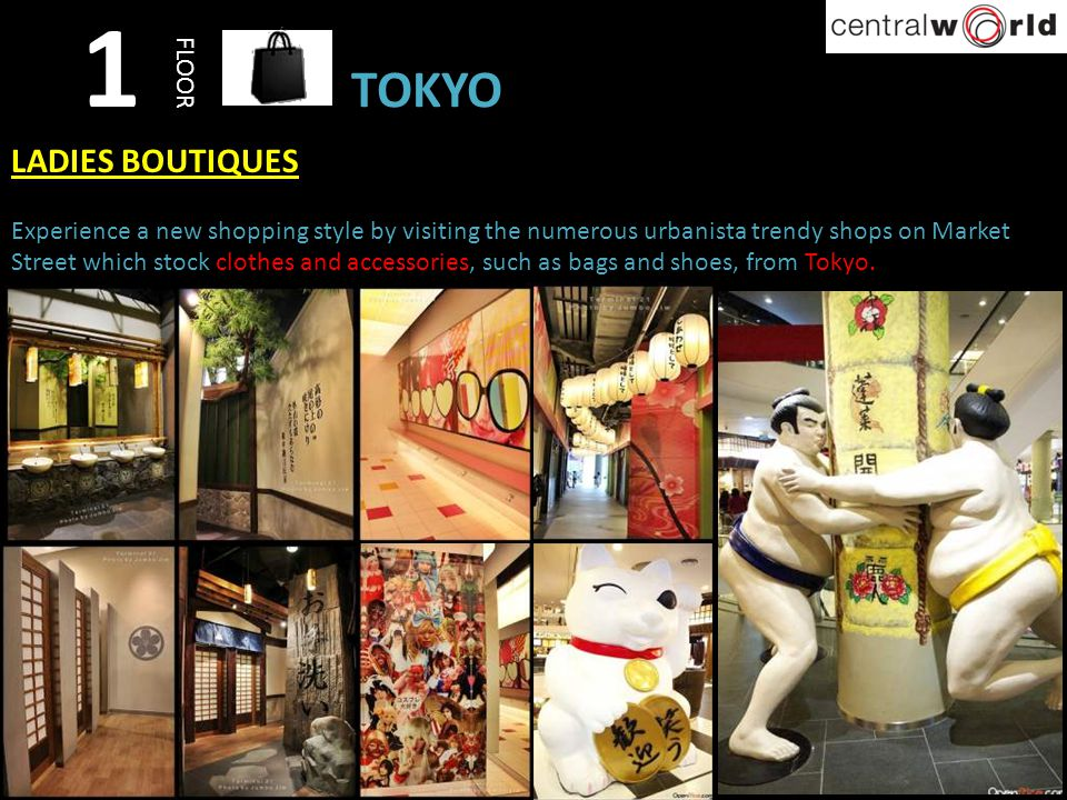 1 FLOOR TOKYO LADIES BOUTIQUES Experience a new shopping style by visiting the numerous urbanista trendy shops on Market Street which stock clothes an