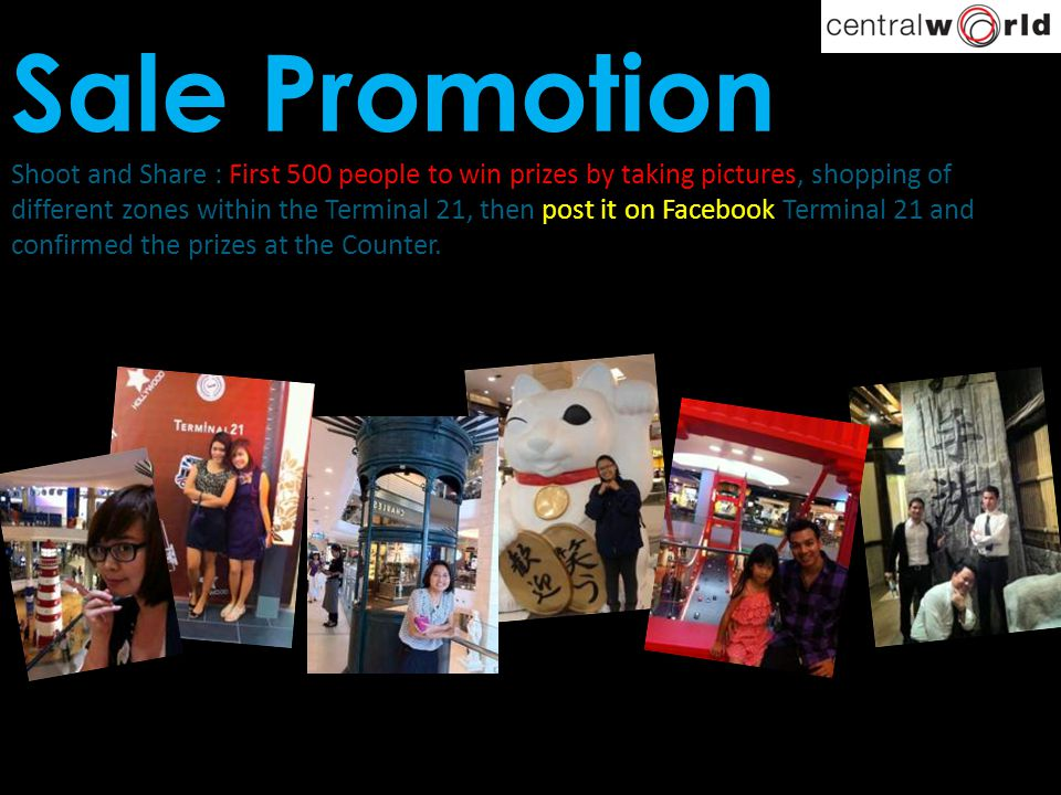 Sale Promotion Shoot and Share : First 500 people to win prizes by taking pictures, shopping of different zones within the Terminal 21, then post it o