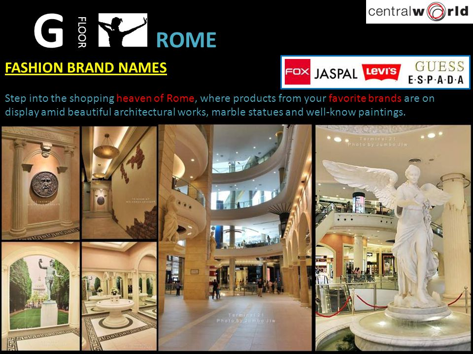 G FLOOR FASHION BRAND NAMES Step into the shopping heaven of Rome, where products from your favorite brands are on display amid beautiful architectura