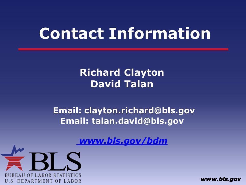 Contact Information Richard Clayton David Talan Email: clayton.richard@bls.gov Email: talan.david@bls.gov www.bls.gov/bdm www.bls.gov/bdm