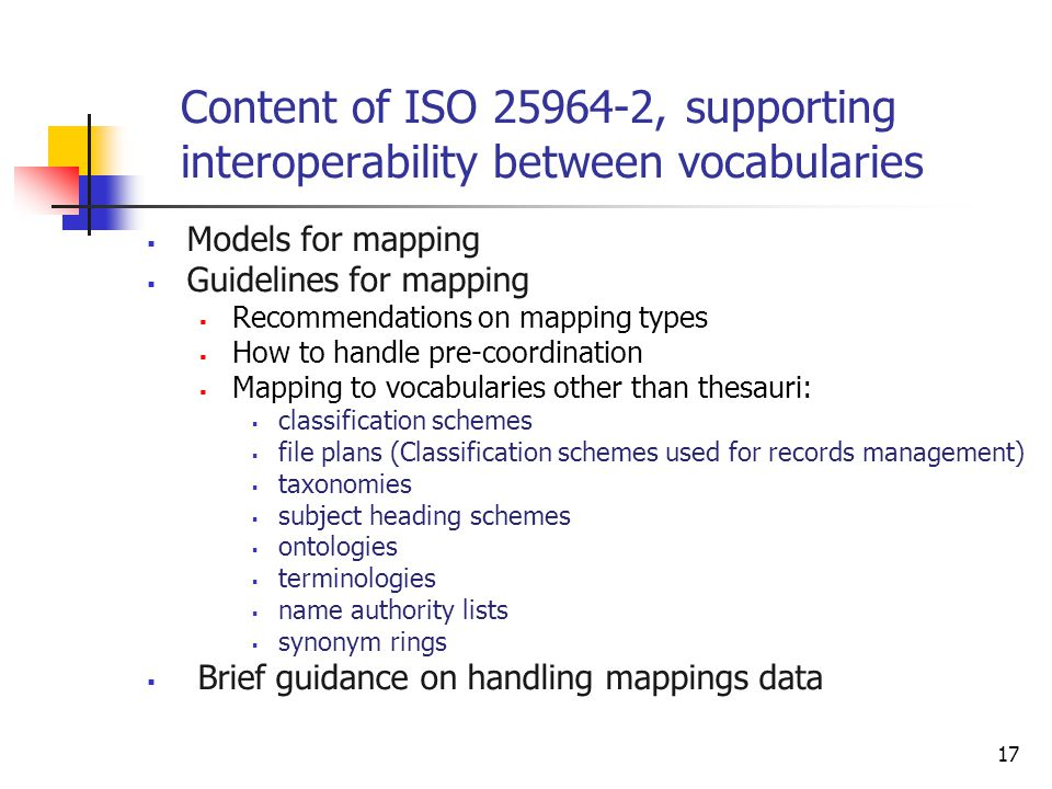 Models for mapping Guidelines for mapping Recommendations on mapping types How to handle pre-coordination Mapping to vocabularies other than thesauri: