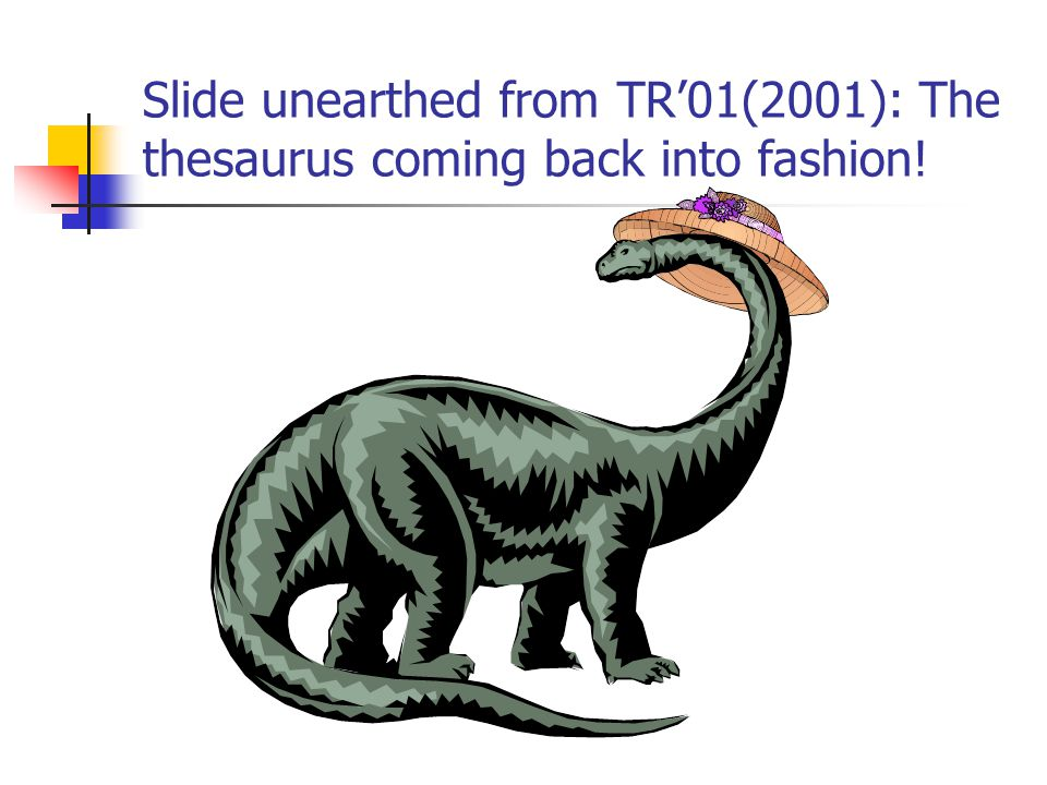 Slide unearthed from TR01(2001): The thesaurus coming back into fashion!