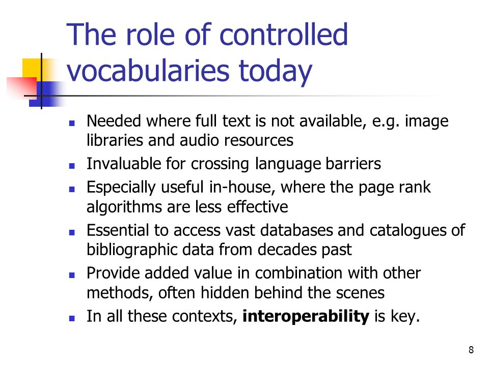 The role of controlled vocabularies today Needed where full text is not available, e.g. image libraries and audio resources Invaluable for crossing la