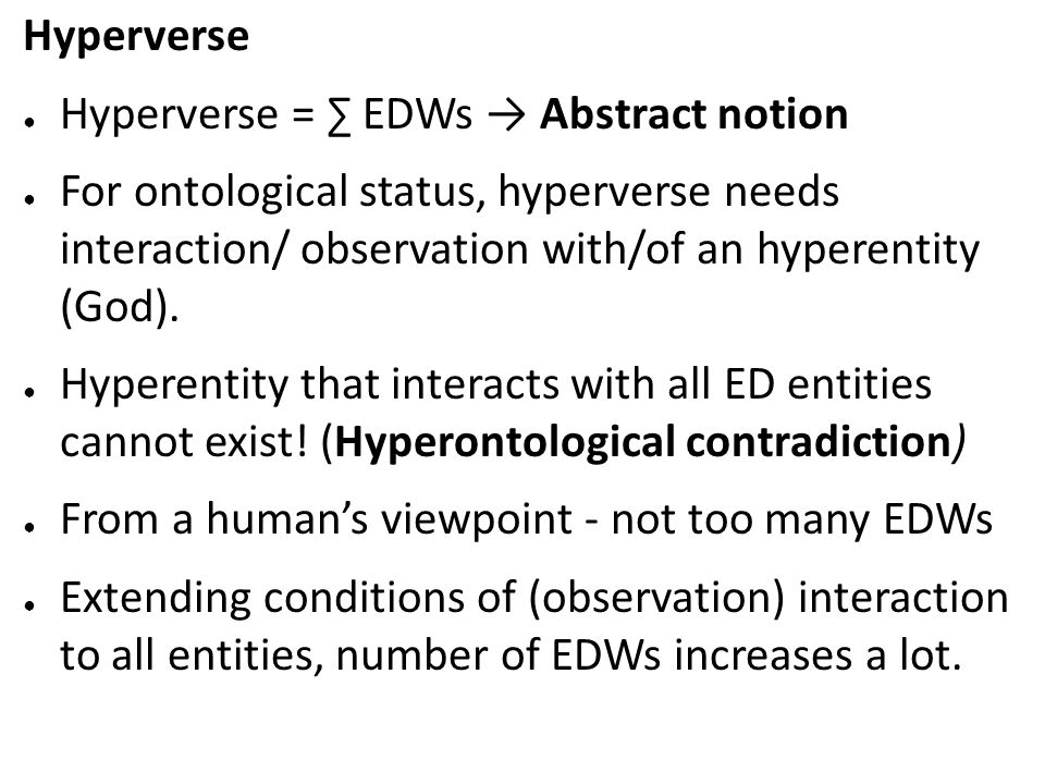 Hyperverse Hyperverse = EDWs Abstract notion For ontological status, hyperverse needs interaction/ observation with/of an hyperentity (God). Hyperenti