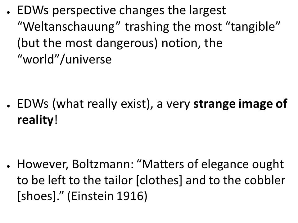 EDWs perspective changes the largest Weltanschauung trashing the most tangible (but the most dangerous) notion, the world/universe EDWs (what really e