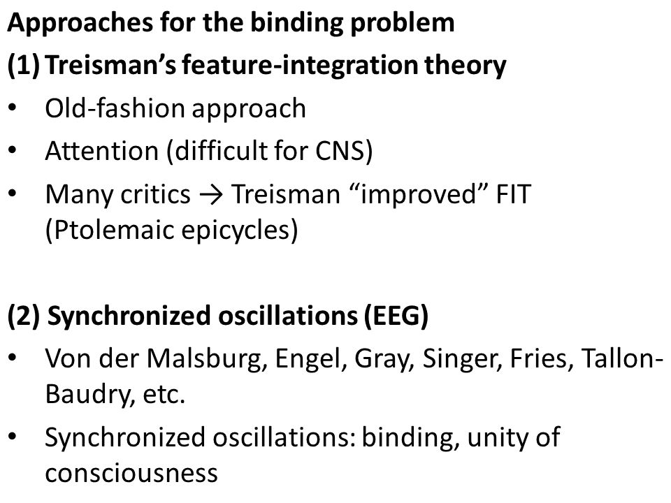 Approaches for the binding problem (1)Treismans feature-integration theory Old-fashion approach Attention (difficult for CNS) Many critics Treisman im