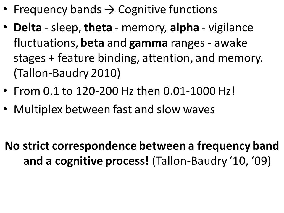Frequency bands Cognitive functions Delta - sleep, theta - memory, alpha - vigilance fluctuations, beta and gamma ranges - awake stages + feature bind