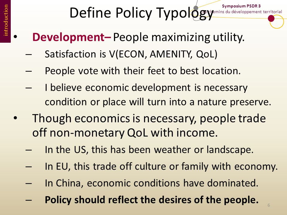 Symposium PSDR 3 Les chemins du développement territorial introduction Define Policy Typology Development– People maximizing utility.