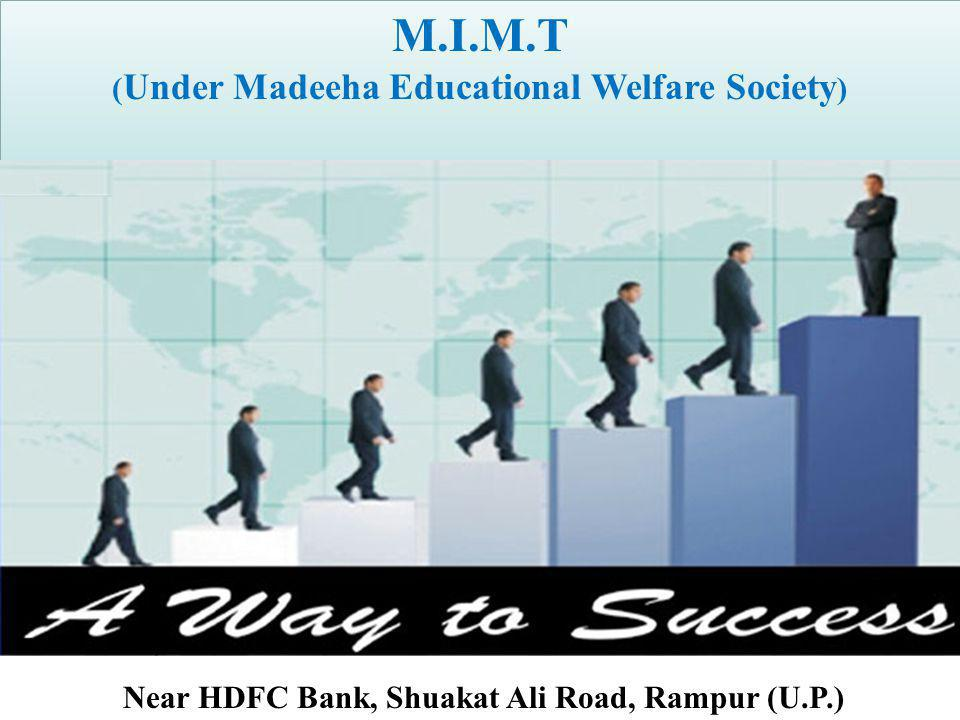 Near HDFC Bank, Shuakat Ali Road, Rampur (U.P.) M.I.M.T ( Under Madeeha Educational Welfare Society ) M.I.M.T ( Under Madeeha Educational Welfare Soci