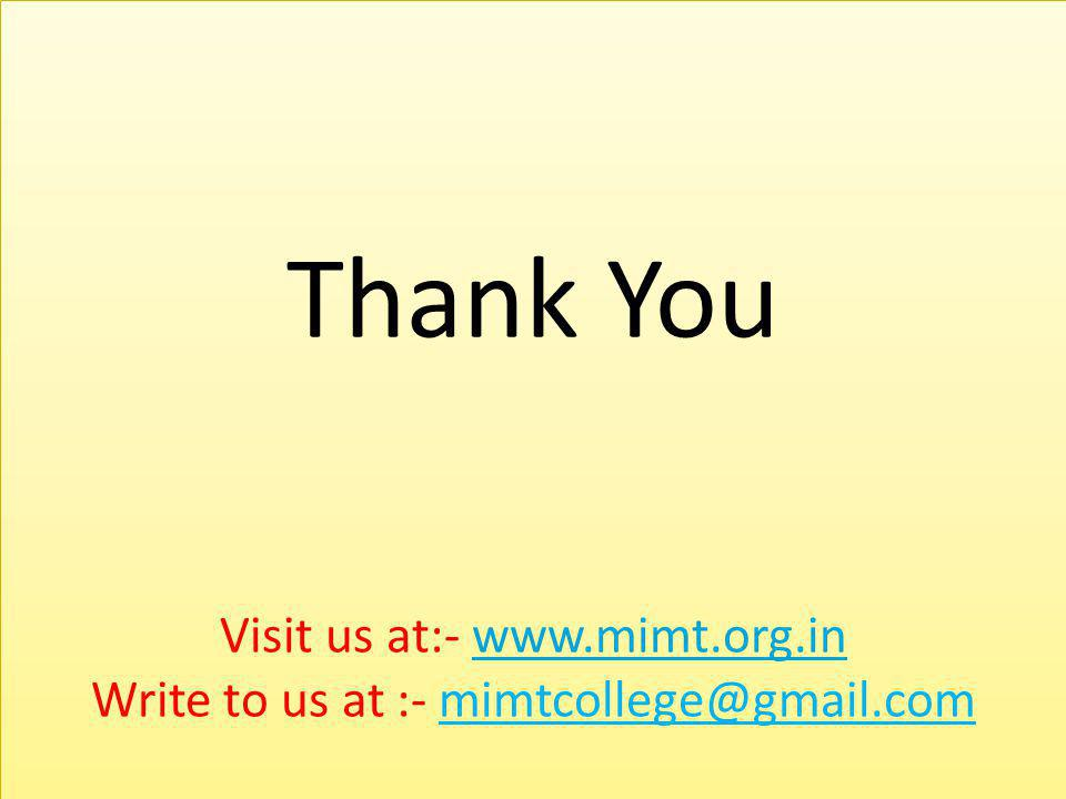 Thank You Visit us at:- www.mimt.org.in Write to us at :- mimtcollege@gmail.comwww.mimt.org.in Thank You Visit us at:- www.mimt.org.in Write to us at