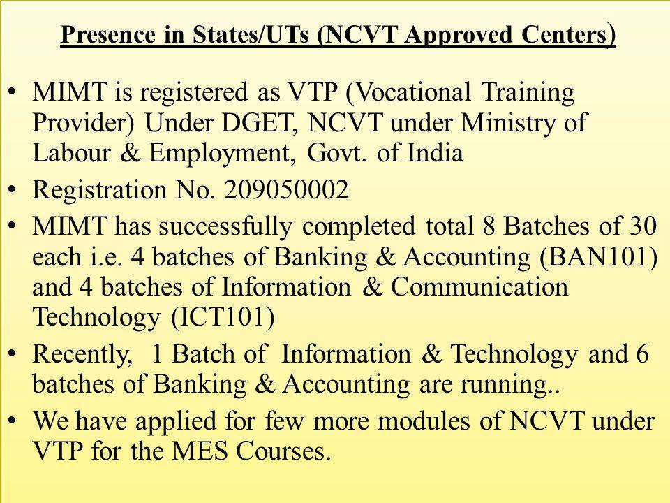 MIMT is registered as VTP (Vocational Training Provider) Under DGET, NCVT under Ministry of Labour & Employment, Govt. of India Registration No. 20905