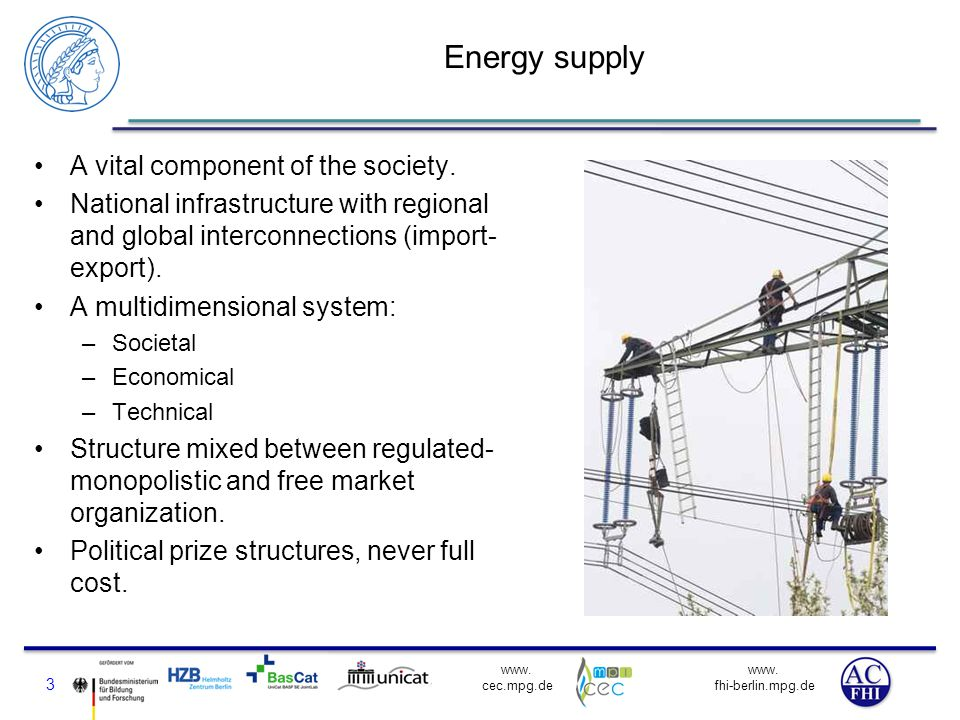 www. fhi-berlin.mpg.de www. cec.mpg.de Energy supply A vital component of the society. National infrastructure with regional and global interconnectio