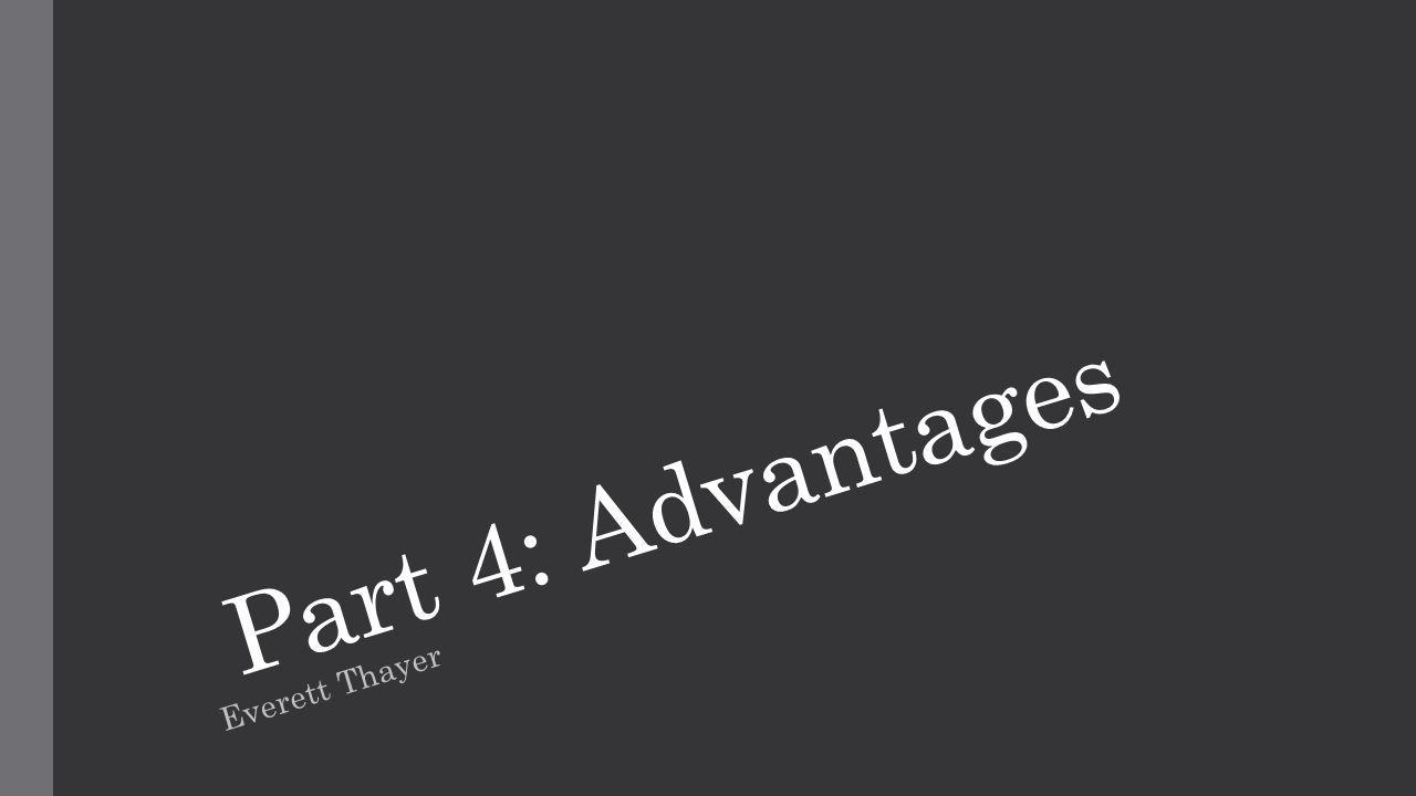 Everett Thayer Part 4: Advantages