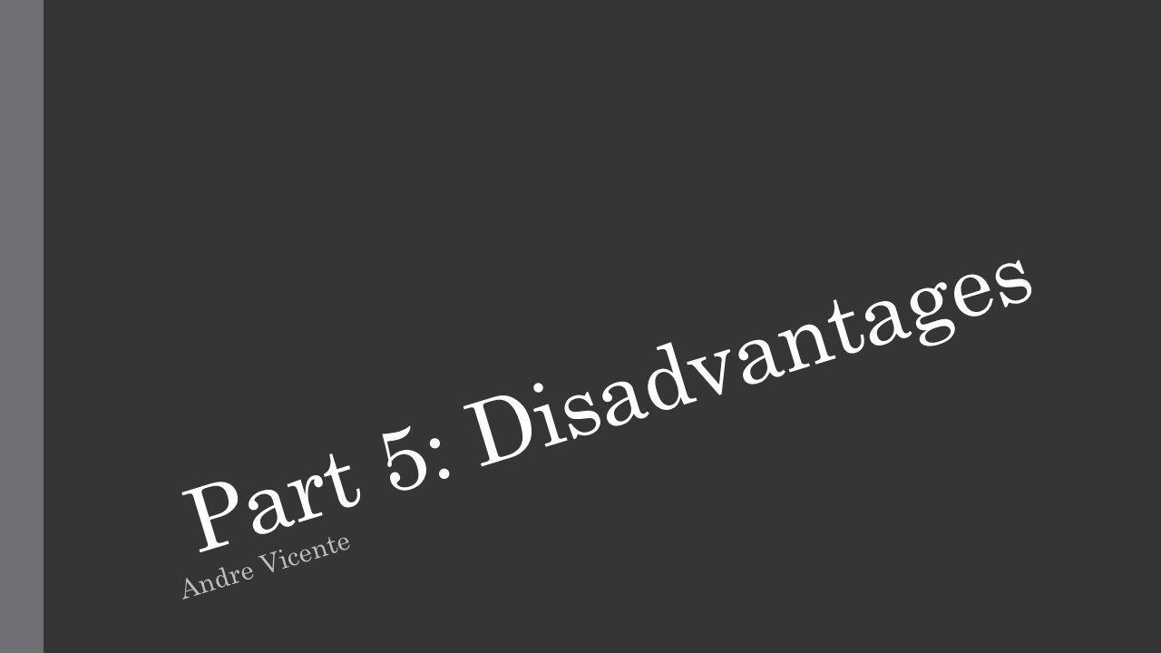 Part 5: Disadvantages Andre Vicente