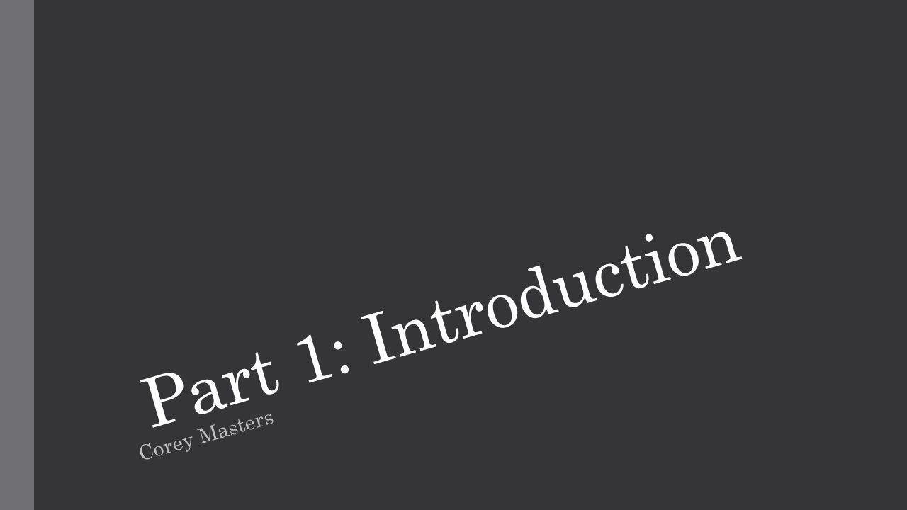 Part 1: Introduction Corey Masters