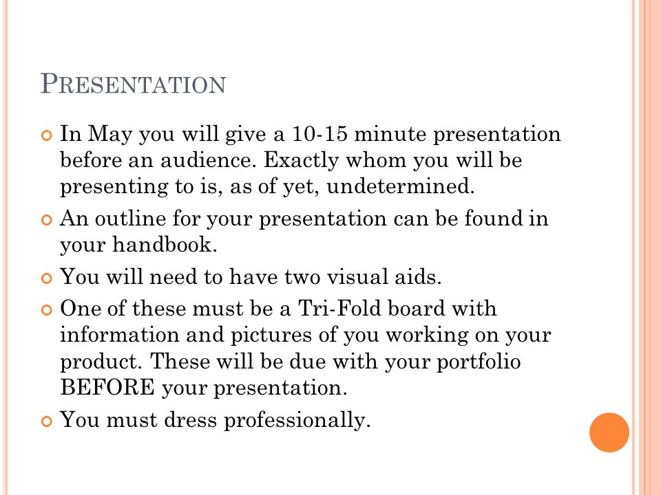 P RESENTATION In May you will give a 10-15 minute presentation before an audience.