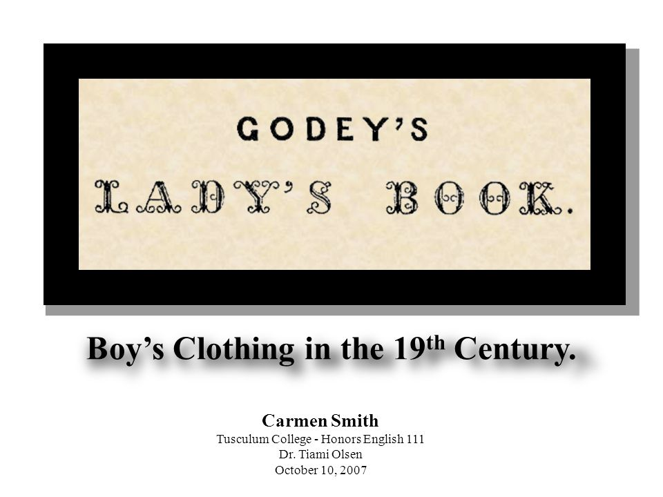 Boys Clothing in the 19 th Century. Carmen Smith Tusculum College - Honors English 111 Dr.