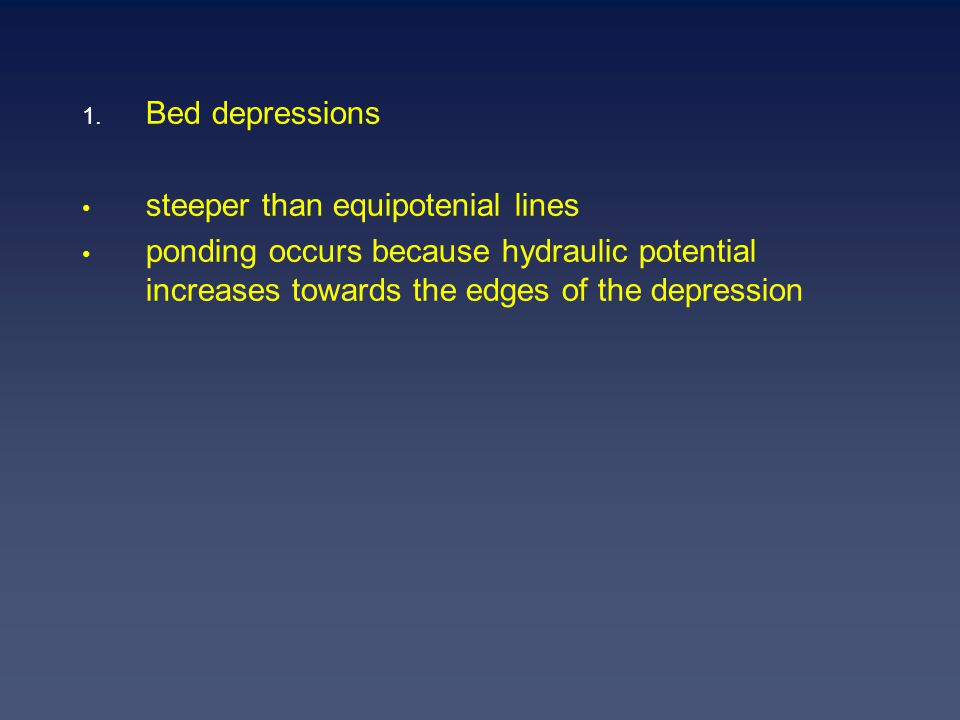 1. Bed depressions steeper than equipotenial lines ponding occurs because hydraulic potential increases towards the edges of the depression