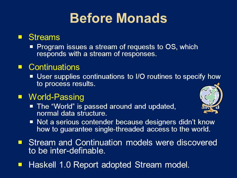 Streams Program issues a stream of requests to OS, which responds with a stream of responses. Continuations User supplies continuations to I/O routine