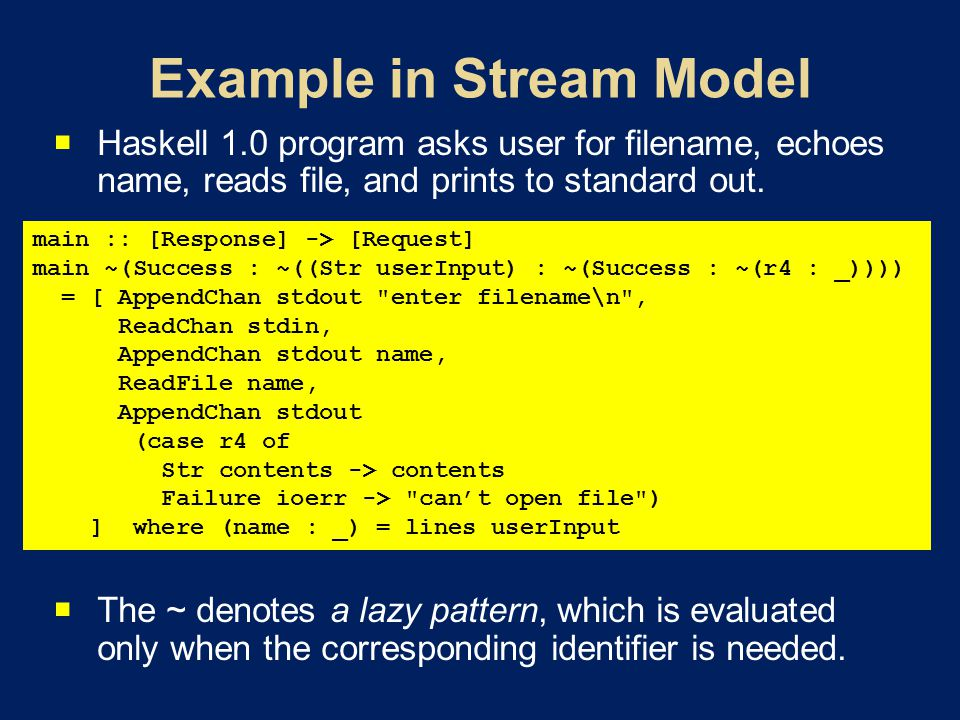 Haskell 1.0 program asks user for filename, echoes name, reads file, and prints to standard out. The ~ denotes a lazy pattern, which is evaluated only