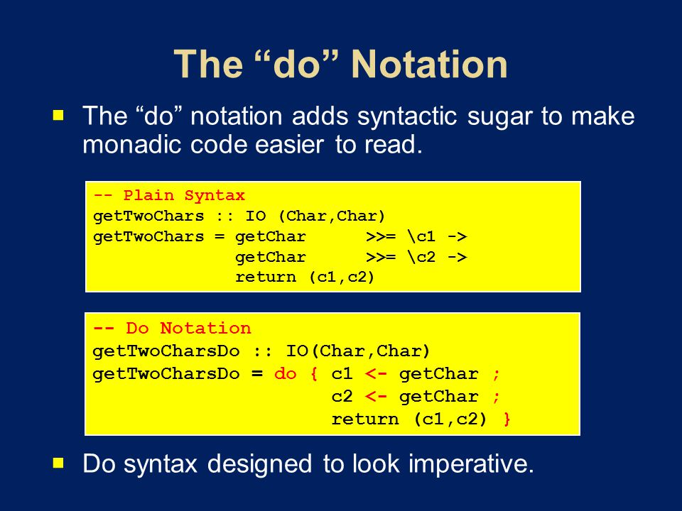 The do notation adds syntactic sugar to make monadic code easier to read.