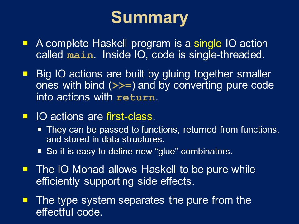 A complete Haskell program is a single IO action called main.