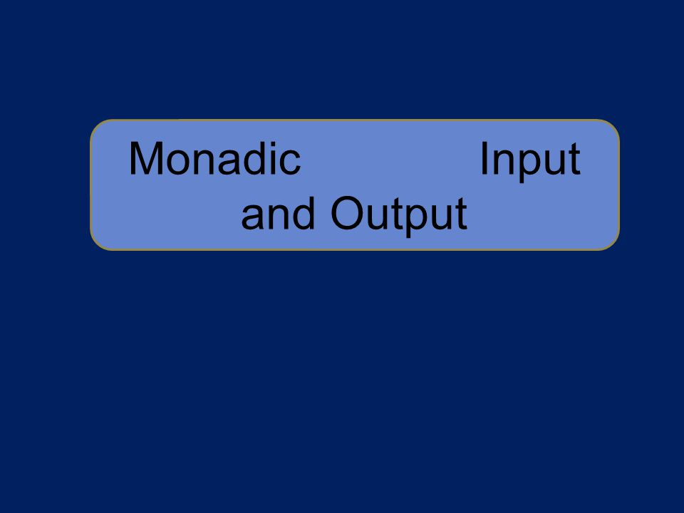 Monadic Input and Output