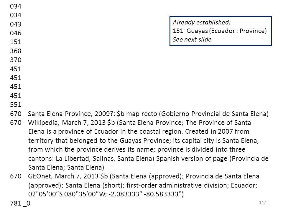 034 043 046 151 368 370 451 551 670 Santa Elena Province, 2009 : $b map recto (Gobierno Provincial de Santa Elena) 670 Wikipedia, March 7, 2013 $b (Santa Elena Province; The Province of Santa Elena is a province of Ecuador in the coastal region.