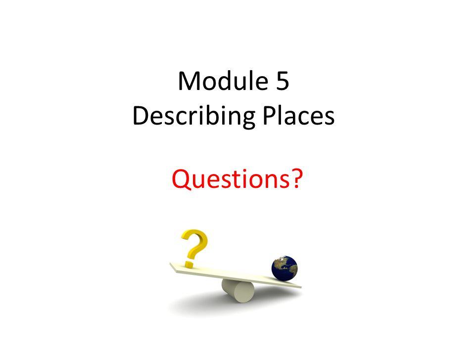 Module 5 Describing Places Questions
